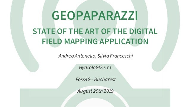 GEOPAPARAZZI STATE	OF	THE	ART	OF	THE	DIGITAL FIELD	MAPPING	APPLICATION Andrea	Antonello,	Silvia	Franceschi HydroloGIS	s.r....