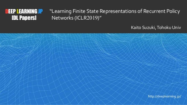 """/23 1 DEEP LEARNING JP [DL Papers] http://deeplearning.jp/ """"Learning Finite State Representations of Recurrent Policy Netw..."""
