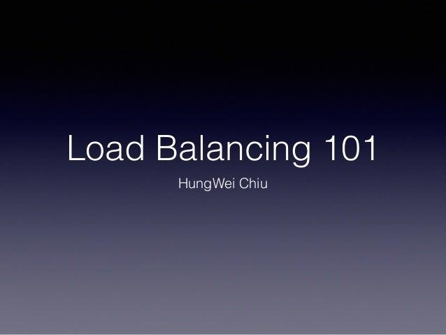 Load Balancing 101 HungWei Chiu