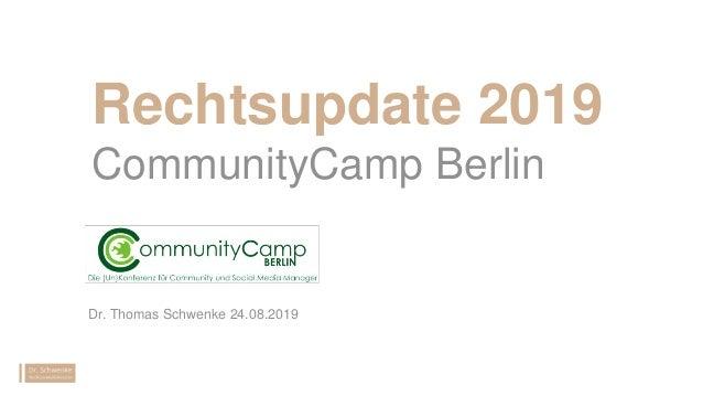Rechtsupdate 2019 CommunityCamp Berlin Dr. Thomas Schwenke 24.08.2019