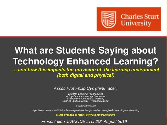 Division of Learning and Teaching, Charles Sturt University What are Students Saying about Technology Enhanced Learning? …...
