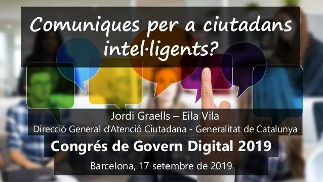 1 'Comuniques per a ciutadans intel·ligents?'– Congrés de Govern Digital 2019 –Jordi Graells i Eila Vila – Auditori AXA, 1...