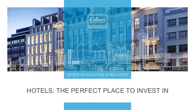 HOTELS: THE PERFECT PLACE TO INVEST IN EXPERTS ON THE FUTURE OF REAL ESTATE