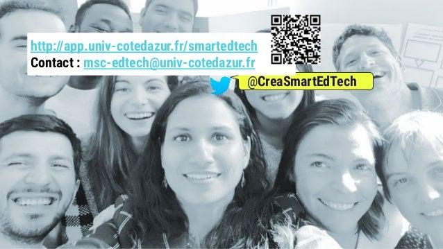 @CreaSmartEdTech http://app.univ-cotedazur.fr/smartedtech Contact : msc-edtech@univ-cotedazur.fr
