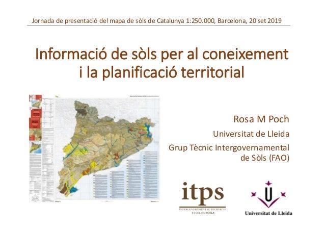 Informació de sòls per al coneixement i la planificació territorial Rosa M Poch Universitat de Lleida Grup Tècnic Intergov...