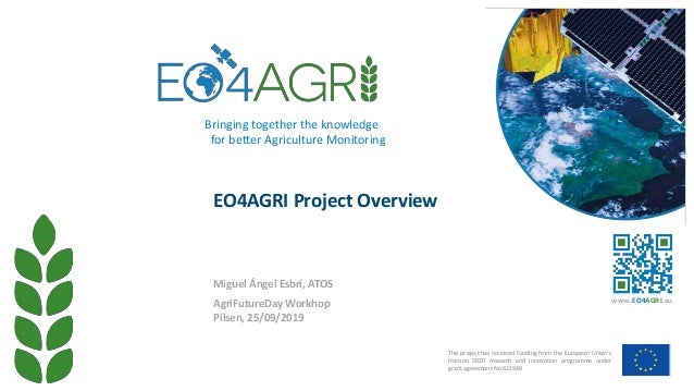 EO4AGRI Project Overview This project has received funding from the European Union's Horizon 2020 research and innovation ...