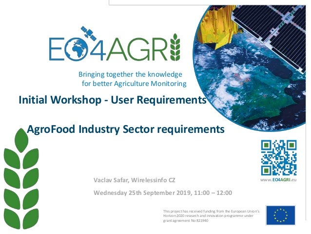Initial Workshop - User Requirements AgroFood Industry Sector requirements Wednesday 25th September 2019, 11:00 – 12:00 Va...