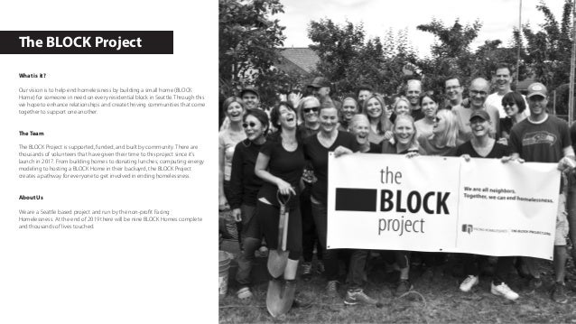 The BLOCK Project What is it? Our vision is to help end homelessness by building a small home (BLOCK Home) for someone in ...