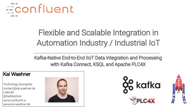 1Confidential Flexible and Scalable Integration in Automation Industry / Industrial IoT Kai Waehner Technology Evangelist ...