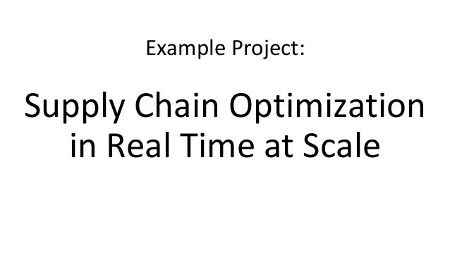 Example Project: Supply Chain Optimization in Real Time at Scale