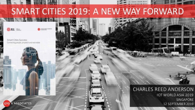 SMART CITIES 2019: A NEW WAY FORWARD CHARLES REED ANDERSON IOT WORLD ASIA 2019 SINGAPORE 12 SEPTEMBER 2019