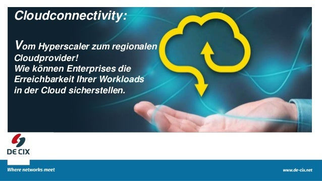 1 Cloudconnectivity: Vom Hyperscaler zum regionalen Cloudprovider! Wie können Enterprises die Erreichbarkeit Ihrer Workloa...