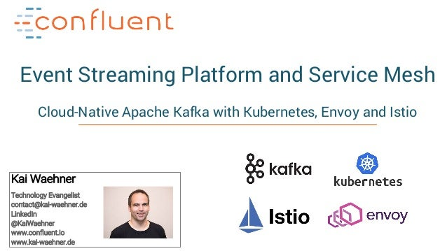 1Apache Kafka and Service Mesh (Envoy / Istio) – Kai Waehner Event Streaming Platform and Service Mesh Cloud-Native Apache...