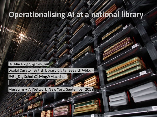 www.bl.uk Operationalising AI at a national library 1 Dr. Mia Ridge, @mia_out Digital Curator, British Library digitalrese...