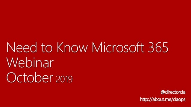 Need to Know Microsoft 365 Webinar October 2019 @directorcia http://about.me/ciaops