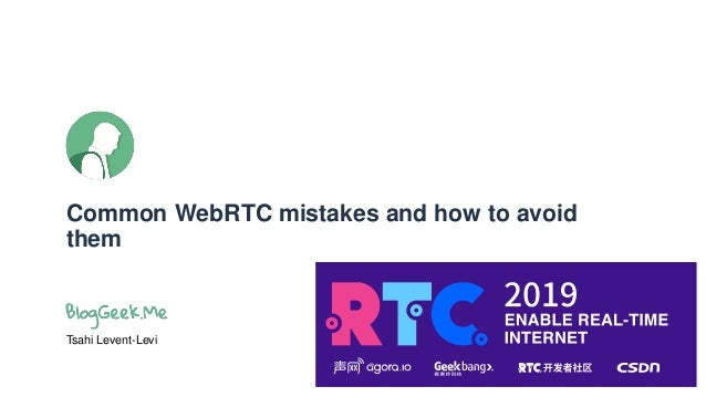 Common WebRTC mistakes and how to avoid them Tsahi Levent-Levi