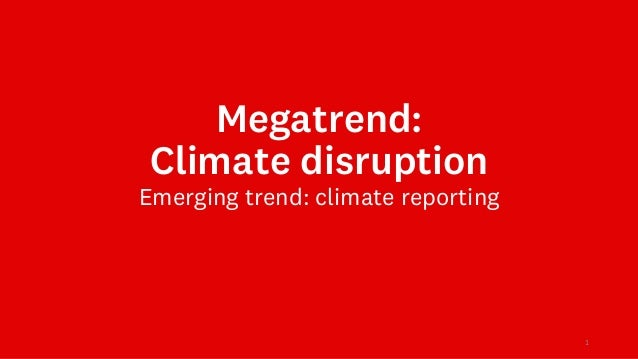 Megatrend: Climate disruption Emerging trend: climate reporting 1