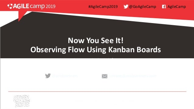 Now You See It! Observing Flow Using Kanban Boards @arielpartners cstrong@arielpartners.com Craeg Strong, CTO, Ariel Partn...