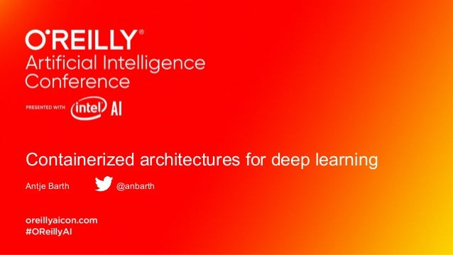 Containerized architectures for deep learning Antje Barth @anbarth