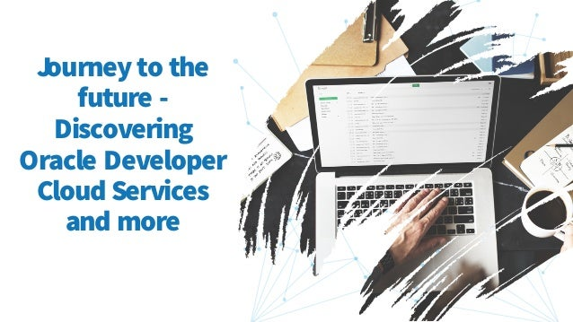 Journey to the future - Discovering Oracle Developer Cloud Services and more
