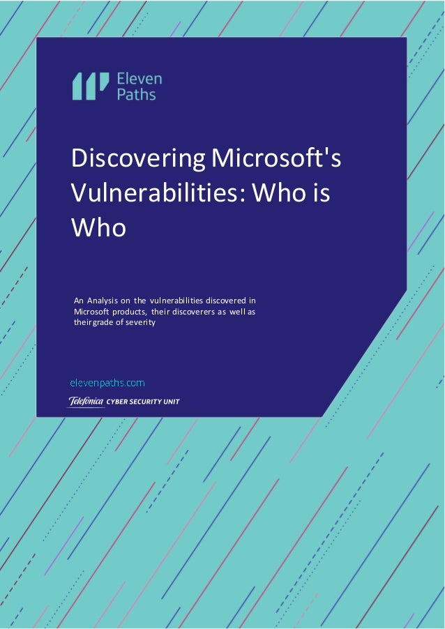 An Analysis on the vulnerabilities discovered in Microsoft products, their discoverers as well as theirgrade of severity D...
