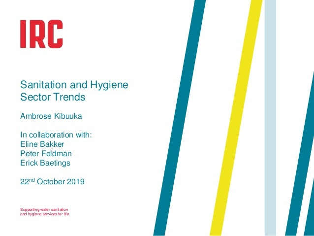 Supporting water sanitation and hygiene services for life 22nd October 2019 Sanitation and Hygiene Sector Trends Ambrose K...