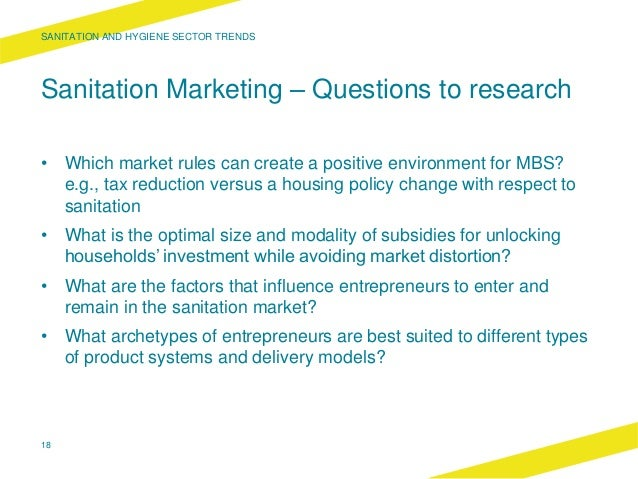 Sanitation Marketing – Questions to research • Which market rules can create a positive environment for MBS? e.g., tax red...