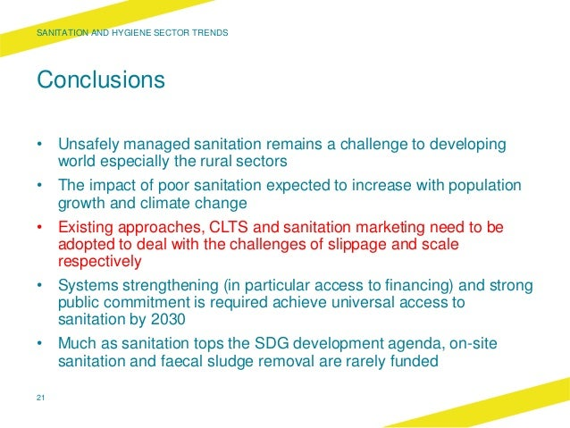 Conclusions • Unsafely managed sanitation remains a challenge to developing world especially the rural sectors • The impac...