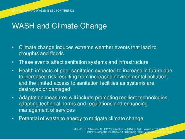 WASH and Climate Change • Climate change induces extreme weather events that lead to droughts and floods • These events af...