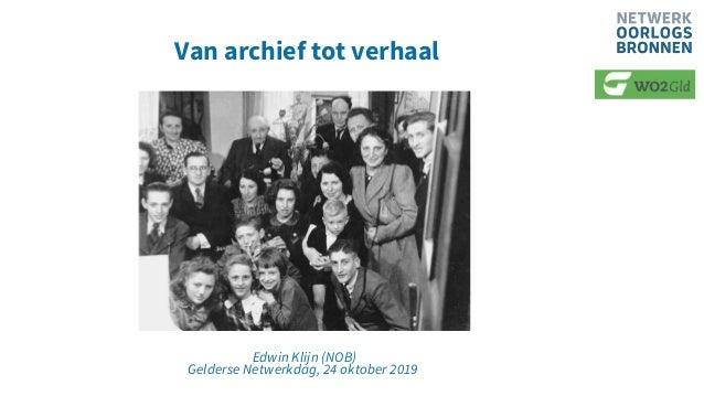 Van archief tot verhaal Edwin Klijn (NOB) Gelderse Netwerkdag, 24 oktober 2019