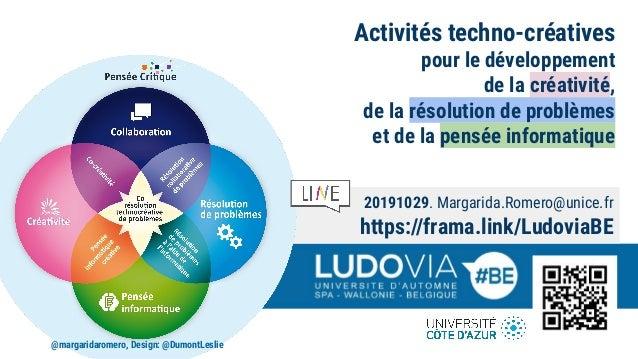 20191029. Margarida.Romero@unice.fr https://frama.link/LudoviaBE Activités techno-créatives pour le développement de la cr...