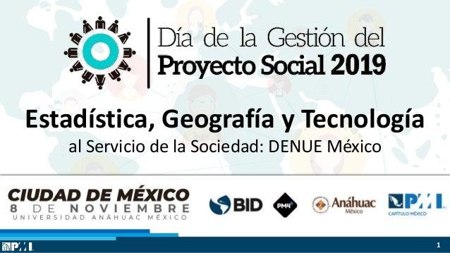 $ $ $ Estadística, Geografía y Tecnología al Servicio de la Sociedad: DENUE México 1