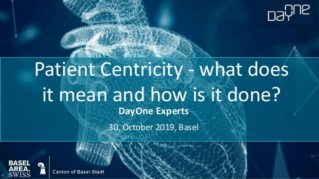 DayOne Experts 30. October 2019, Basel Patient Centricity - what does it mean and how is it done?