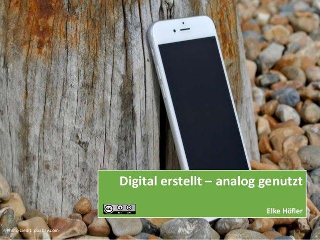 Digital erstellt – analog genutzt Elke Höfler Photo credit: pixabay.com