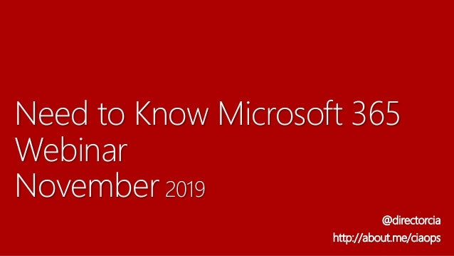 Need to Know Microsoft 365 Webinar November 2019 @directorcia http://about.me/ciaops