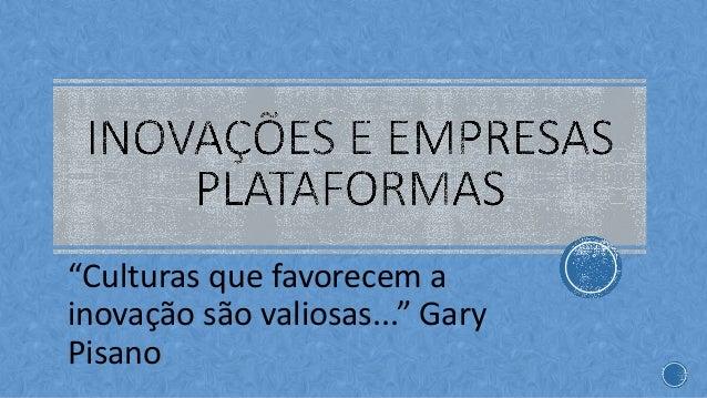 """""""Culturas que favorecem a inovação são valiosas..."""" Gary Pisano"""