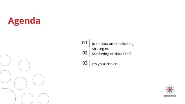 01 Agenda Joint data and marketing strategies It's your choice03 Marketing or data first?02