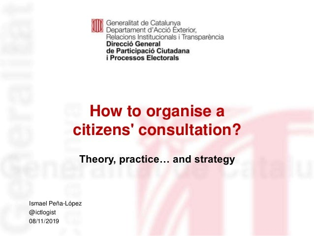 How to organise a citizens' consultation? Theory, practice… and strategy Identificació del departament o organisme Ismael ...