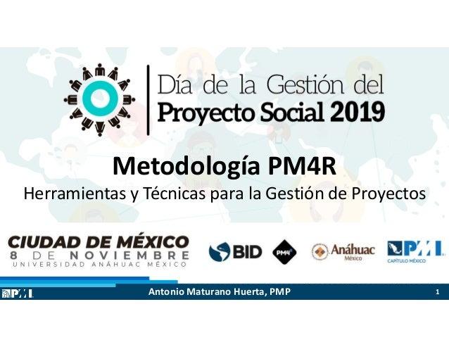 $ $ Metodología PM4R Herramientas y Técnicas para la Gestión de Proyectos 1Antonio Maturano Huerta, PMP