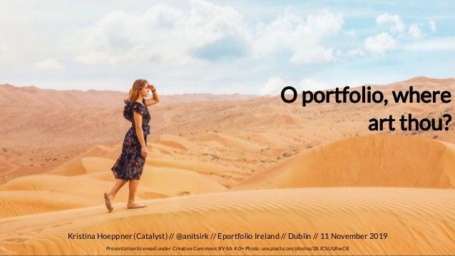 Kristina Hoeppner (Catalyst) // // Eportfolio Ireland // Dublin // 11 November 2019@anitsirk Presentation licensed under C...