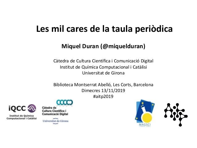 Les mil cares de la taula periòdica Miquel Duran (@miquelduran) Càtedra de Cultura Científica i Comunicació Digital Instit...