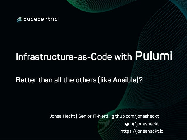 Jonas Hecht | Senior IT-Nerd | Infrastructure-as-Code with Pulumi Better than all the others (like Ansible)? @jonashackt g...