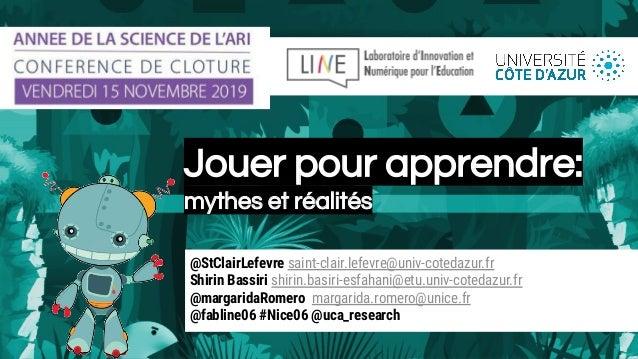 Jouer pour apprendre: mythes et réalités @StClairLefevre saint-clair.lefevre@univ-cotedazur.fr Shirin Bassiri shirin.basir...