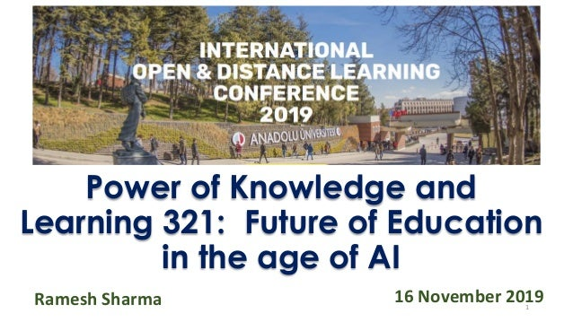 Power of Knowledge and Learning 321: Future of Education in the age of AI Ramesh Sharma 1 16 November 2019