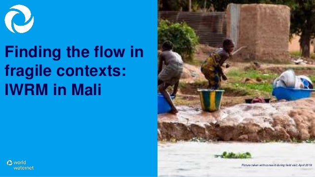 Finding the flow in fragile contexts: IWRM in Mali Picture taken with consent during field visit, April 2019