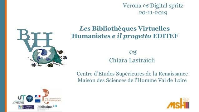 Verona  Digital spritz 20-11-2019 Les Bibliothèques Virtuelles Humanistes e il progetto EDITEF  Chiara Lastraioli Centre...