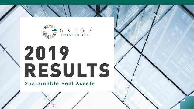 Speakers 2019 GRESB Infrastructure Results • Rick Walters – Director Infrastructure • Neil Pegram – Director of Americas •...