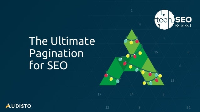 @audisto #TechSEOBoost The Ultimate Pagination for SEO 1 5 8 13 24 317 12 9 21 15 4 6
