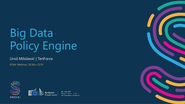 Big Data Policy Engine Uroš Milošević | TenForce BDVe Webinar, 28 Nov 2019