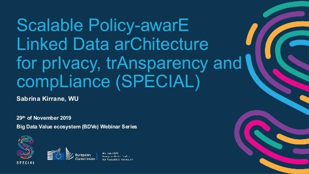 Scalable Policy-awarE Linked Data arChitecture for prIvacy, trAnsparency and compLiance (SPECIAL) Sabrina Kirrane, WU 29th...